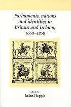 Parliaments, nations, and identities in Britain and Ireland, 1660-1850