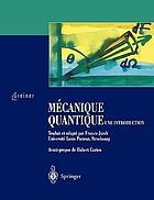 Mécanique quantique : une introduction : avec 56 figures et 87 exemples et exercices