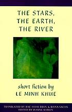 The stars, the earth, the river : short fiction by Le Minh Khue