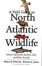 A field guide to North Atlantic wildlife : marine mammals, seabirds, fish, and other sea life