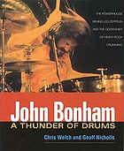John Bonham, a thunder of drums : the powerhouse behind Led Zeppelin and the godfather of heavy rock drumming