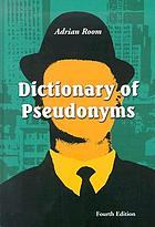Dictionary of pseudonyms : 11,000 assumed names and their origins