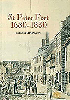 St Peter Port, 1680-1830 : the history of an international entrep ot