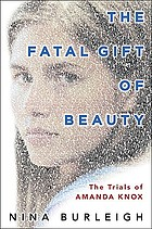 The fatal gift of beauty : the trials of Amanda KnoxThe fatal gift of beauty : an American girl and a murder in Italy