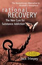 Rational recovery : the new cure for substance addiction