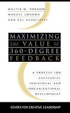 Maximizing the value of 360-degree feedback : a process for successful individual and organizational development