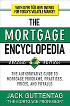 The mortgage encyclopedia : the authoritative guide to mortgage programs, practices, prices, and pitfalls