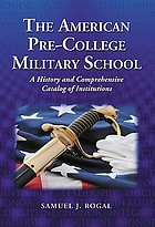 The American pre-college military school : a history and comprehensive catalog of institutions