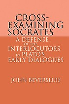 Cross-examining Socrates : a defense of the interlocutors in Plato's early dialogues