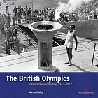 The British olympics : Britain's olympic heritage 1612-2012