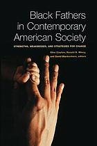 Black fathers in contemporary American society : strengths, weaknesses, and strategies for change