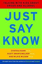 Just say know : talking with kids about drugs and alcohol