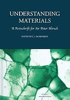 Understanding materials a festchrift for Sir Peter Hirsch