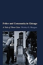 Police and community in Chicago : a tale of three cities