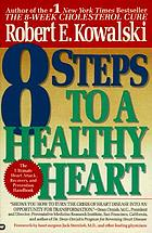 8 steps to a healthy heart : the complete guide to heart disease prevention and recovery from heart attack and bypass surgery