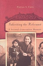 Inheriting the Holocaust : a second-generation memoir