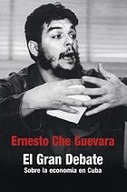 EL gran debate : sobre la economía en Cuba, 1963-1964