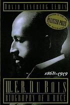 W.E.B. DuBois--biography of a race, 1868-1919
