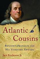Atlantic cousins : Benjamin Franklin and his visionary friends
