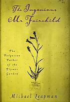 The ingenious Mr. Fairchild : the forgotten father of the flower garden