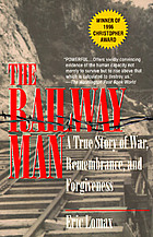 The railway man : a POW's searing account of war, brutality and forgiveness