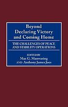 Beyond declaring victory and coming home : the challenges of peace and stability operations