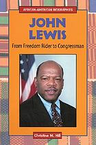John Lewis : from freedom rider to Congressman