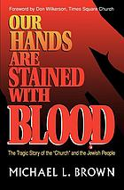 "Our hands are stained with blood : the tragic story of the ""Church"" and the Jewish people"