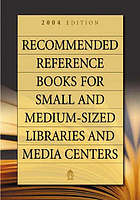 Recommended reference books for small and medium-sized libraries and media centers 2004