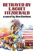 Betrayed by F. Scott Fitzgerald : a novel