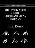 The civilization of the South American Indians, with special reference to magic and religion
