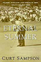 The eternal summer : Palmer, Nicklaus, and Hogan in 1960, golf's golden year