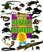 The amazing book of reptile and amphibian records : the largest, the fastest, the most poisonous, and many more!