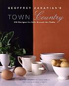 Geoffrey Zakarian's town/country : 150 recipes for life around the table