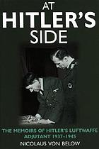 Als Hitlers Adjutant, 1937-45At Hitler's side : the memoirs of Hitler's Luftwaffe adjutant, 1938-1945