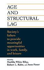 Age and structural lag : society's failure to provide meaningful opportunities in work, family, and leisure