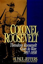 Colonel Roosevelt : Theodore Roosevelt goes to war, 1897-1898
