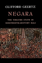 Negara : the theatre state in nineteenth-century Bali