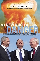 The new nuclear danger : George W. Bush's military-industrial complex