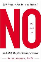 The book of no : 250 ways to say it-- and mean it-- and stop people-pleasing forever
