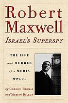 Robert Maxwell, Israel's superspy : the life and murder of a media mogul