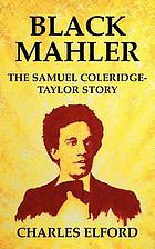 Black Mahler : the Samuel Coleridge-Taylor story