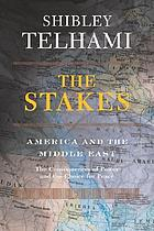 The stakes : America and the Middle East : the consequences of power and the choice for peace