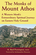 The monks of Mount Athos : a western monk's extraordinary spiritual journey on eastern holy ground
