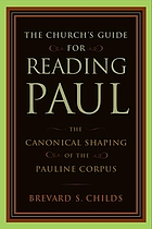 The church's guide for reading Paul : the canonical shaping of the Pauline Corpus