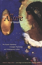 The allure of Gnosticism : the Gnostic experience in Jungian psychology and contemporary culture