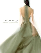 Ralph Rucci : the art of weightlessness ; [is published to coincide with the exhibition organized by The Museum at the Fashion Institute of Technology, New York, January 12 - April 14, 2007]Ralph Rucci : the art of weightlessness