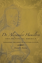 Dr. Alexander Hamilton and provincial America : expanding the orbit of Scottish culture