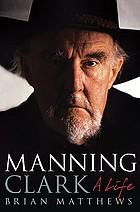 Manning Clark : a life