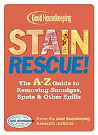 Stain rescue! : the A-Z guide to removing smudges, spots & other spills